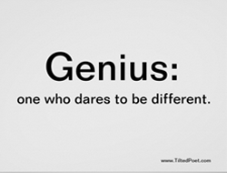 Genius: one who dares to be different.