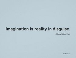Imagination is reality in disguise