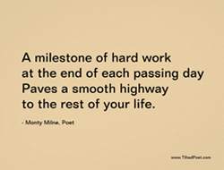 A milestone of hard work; at the end of each passing day; paves a smooth highway; to the rest of your life.
